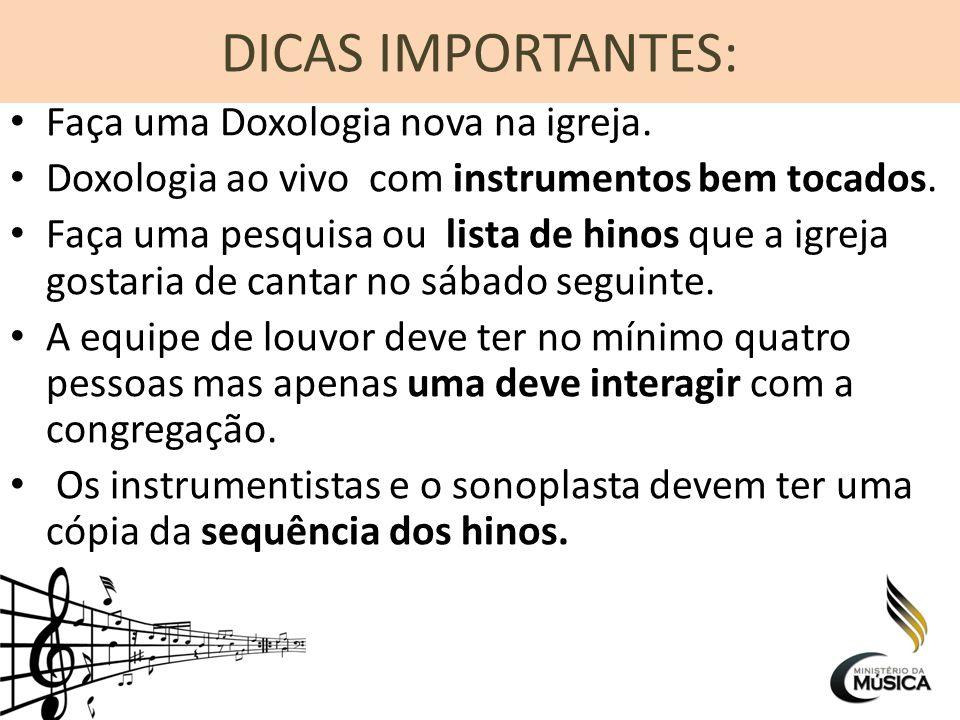 DICAS IMPORTANTES: Faça uma Doxologia nova na igreja. Doxologia ao vivo com instrumentos bem tocados. Faça uma pesquisa ou lista de hinos que a igreja