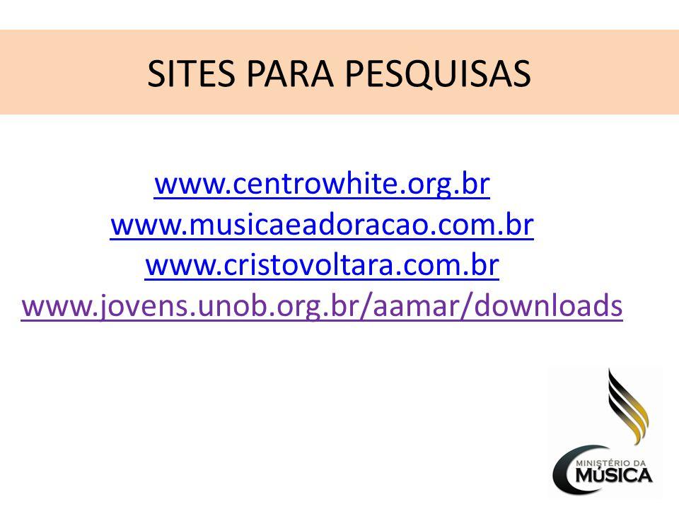 SITES PARA PESQUISAS www.centrowhite.org.br www.musicaeadoracao.com.br www.cristovoltara.com.br www.jovens.unob.org.br/aamar/downloads