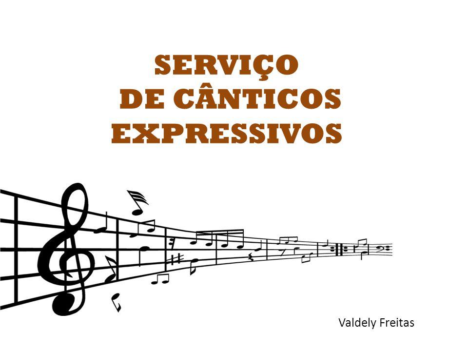 SERVIÇO DE CÂNTICOS EXPRESSIVOS Valdely Freitas