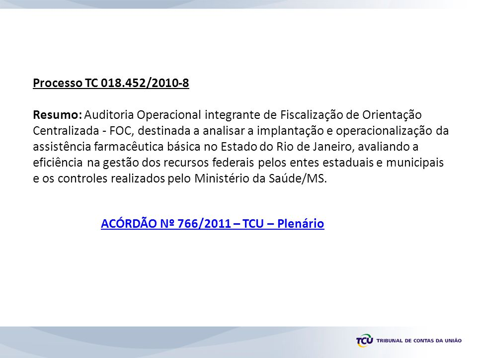 Processo TC 011.352/2010-8 Resumo: Solicitação do Congresso Nacional, por meio da qual a Comissão de Seguridade Social e Família da Câmara dos Deputados – CSSF/CD, em decorrência da aprovação da Proposta de Fiscalização e Controle nº 57/2008, de autoria do Deputado Federal Leandro Sampaio, solicitou a este Tribunal a realização de auditoria na aplicação de recursos oriundos de repasses de recursos do Sistema Único de Saúde - SUS ao Município de Petropólis/RJ, no período de 2007 a 2010, bem como a regularidade das relações existentes entre a referida municipalidade e o Hospital Santa Teresa.