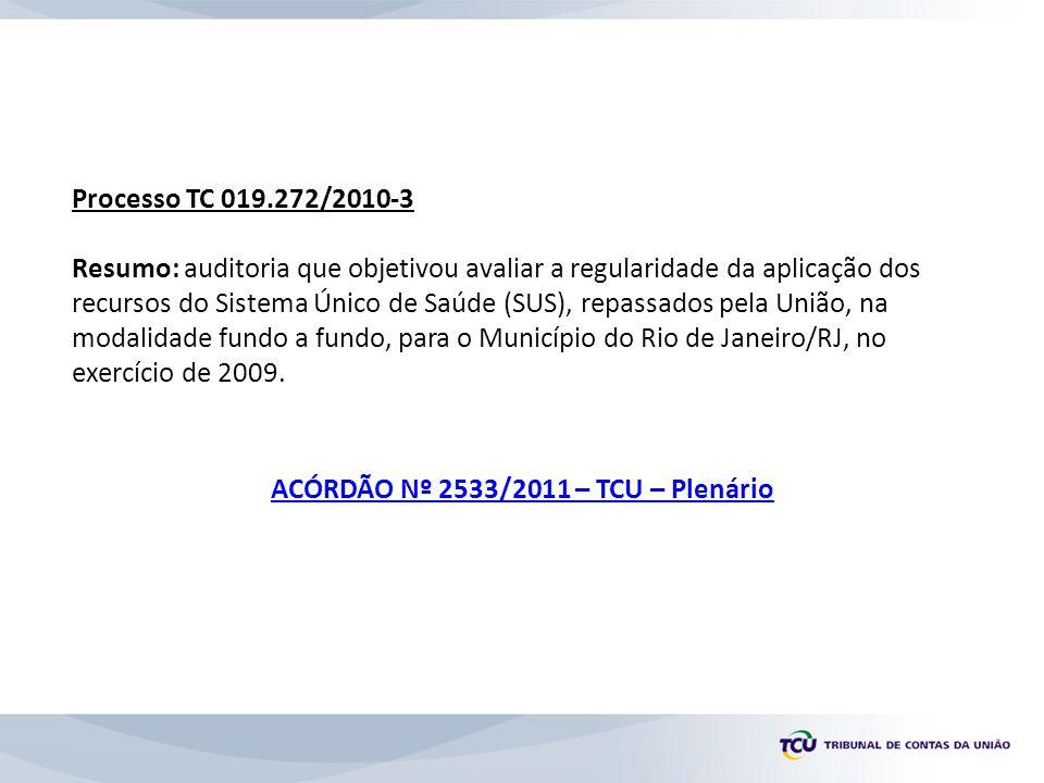 Processo TC 019.272/2010-3 Resumo: auditoria que objetivou avaliar a regularidade da aplicação dos recursos do Sistema Único de Saúde (SUS), repassados pela União, na modalidade fundo a fundo, para o Município do Rio de Janeiro/RJ, no exercício de 2009.