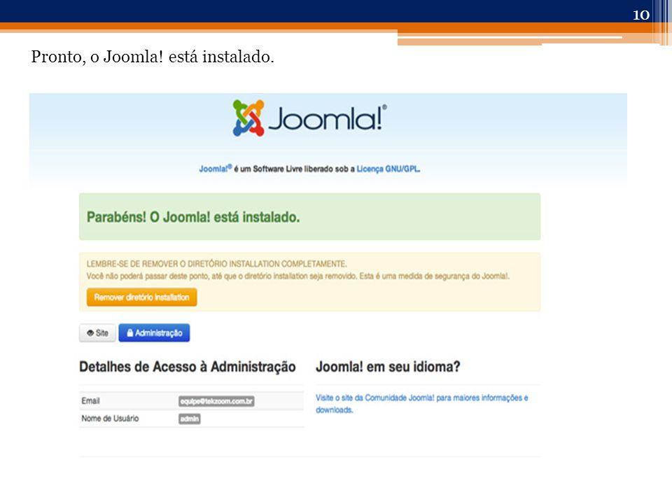 10 Pronto, o Joomla! está instalado.