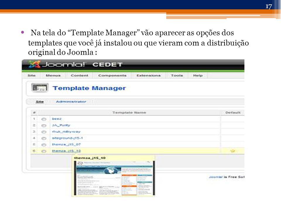 Na tela do Template Manager vão aparecer as opções dos templates que você já instalou ou que vieram com a distribuição original do Joomla : 17