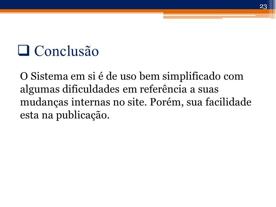  Conclusão O Sistema em si é de uso bem simplificado com algumas dificuldades em referência a suas mudanças internas no site.