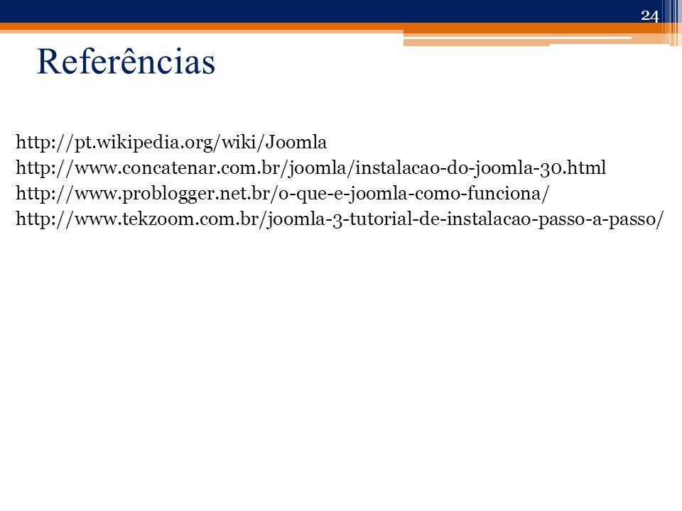 Referências http://pt.wikipedia.org/wiki/Joomla http://www.concatenar.com.br/joomla/instalacao-do-joomla-30.html http://www.problogger.net.br/o-que-e-