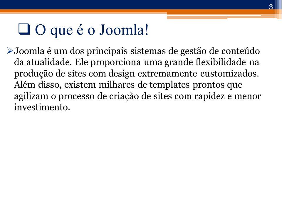  O que é o Joomla.  Joomla é um dos principais sistemas de gestão de conteúdo da atualidade.