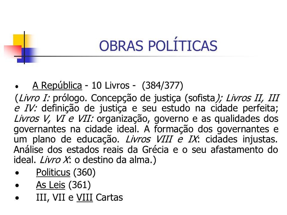 OBRAS POLÍTICAS  A República - 10 Livros - (384/377) (Livro I: prólogo. Concepção de justiça (sofista); Livros II, III e IV: definição de justi