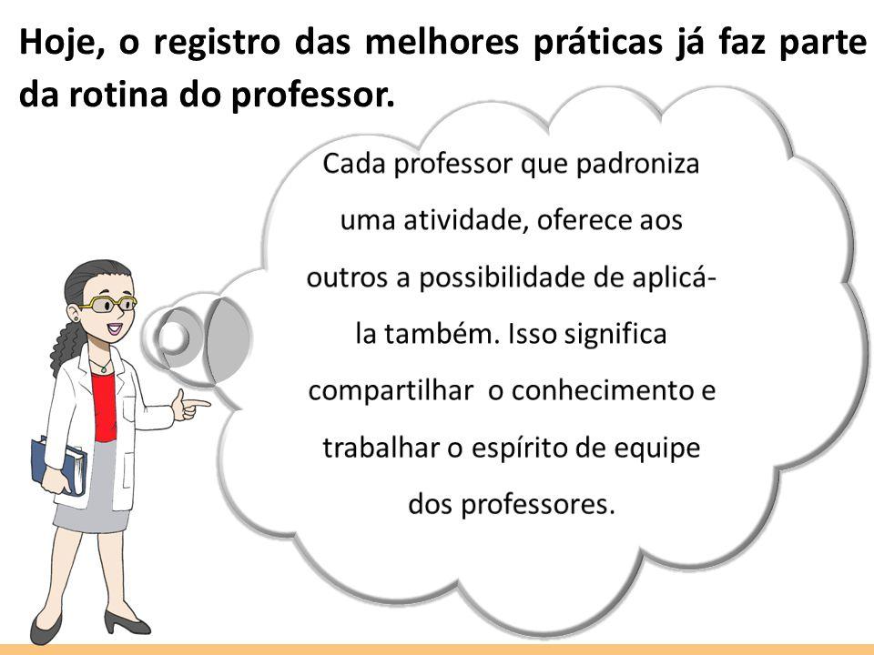 Hoje, o registro das melhores práticas já faz parte da rotina do professor.
