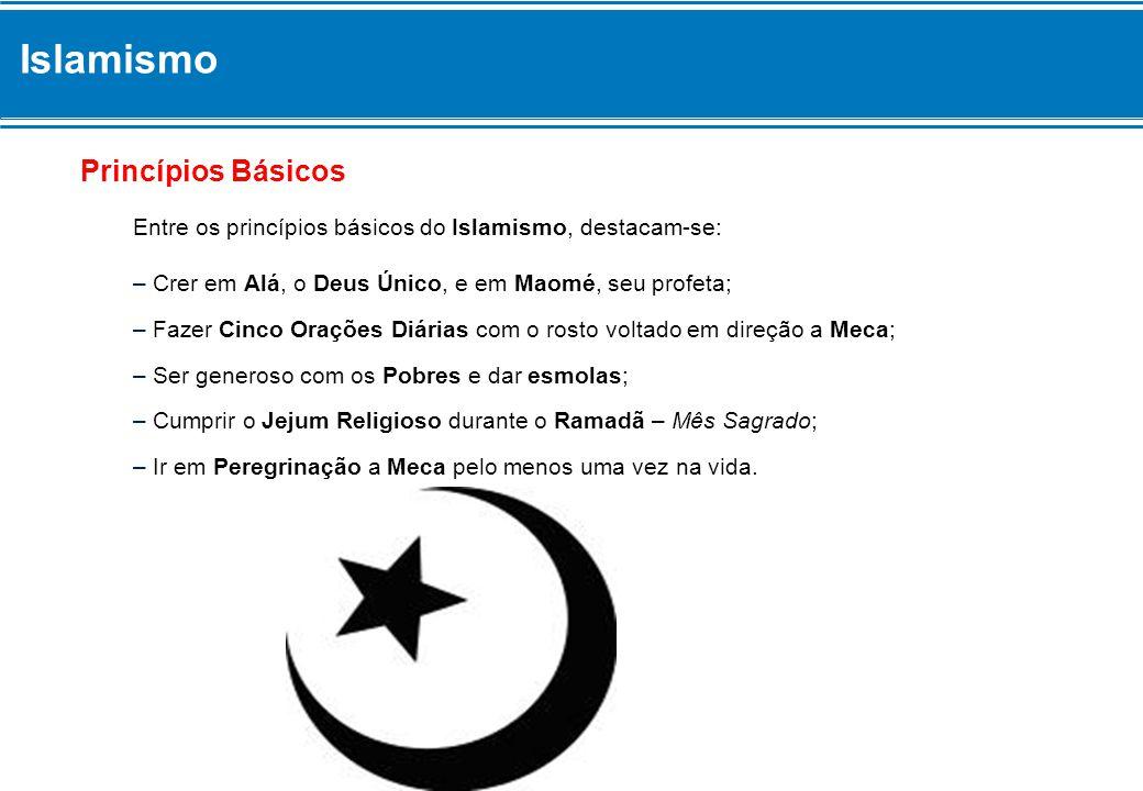 Islamismo Princípios Básicos Entre os princípios básicos do Islamismo, destacam-se: – Crer em Alá, o Deus Único, e em Maomé, seu profeta; – Fazer Cinc