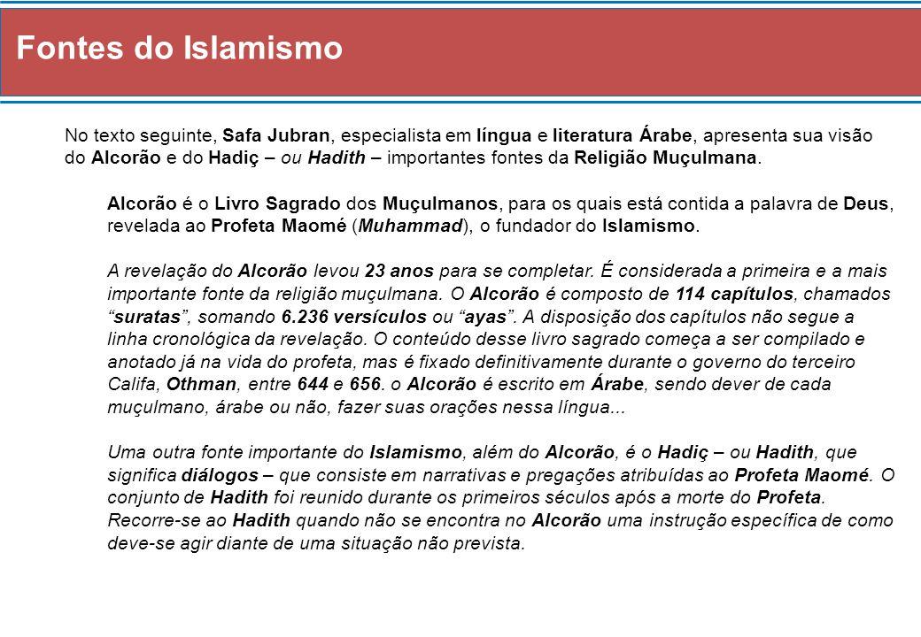 Fontes do Islamismo No texto seguinte, Safa Jubran, especialista em língua e literatura Árabe, apresenta sua visão do Alcorão e do Hadiç – ou Hadith –