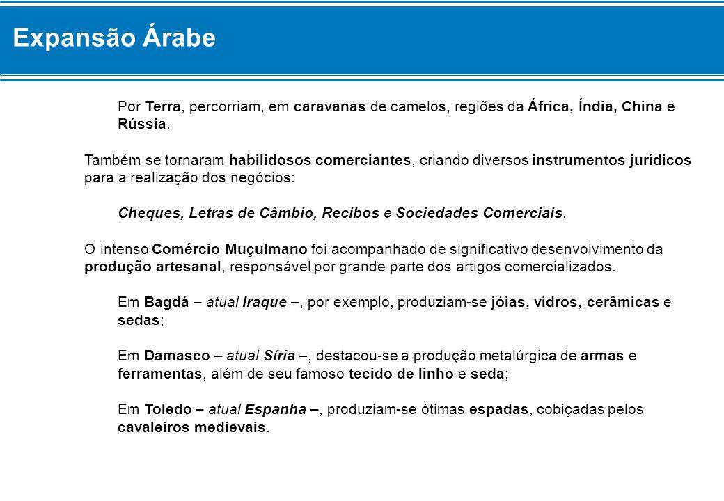 Expansão Árabe Por Terra, percorriam, em caravanas de camelos, regiões da África, Índia, China e Rússia. Também se tornaram habilidosos comerciantes,