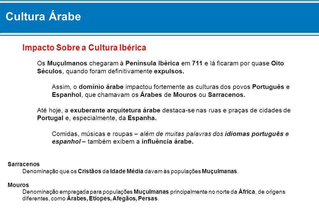Cultura Árabe Impacto Sobre a Cultura Ibérica Os Muçulmanos chegaram à Península Ibérica em 711 e lá ficaram por quase Oito Séculos, quando foram defi