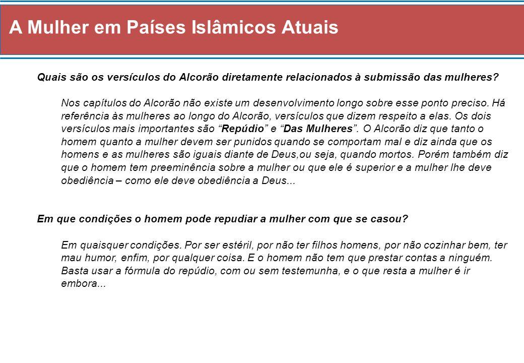 A Mulher em Países Islâmicos Atuais Quais são os versículos do Alcorão diretamente relacionados à submissão das mulheres? Nos capítulos do Alcorão não