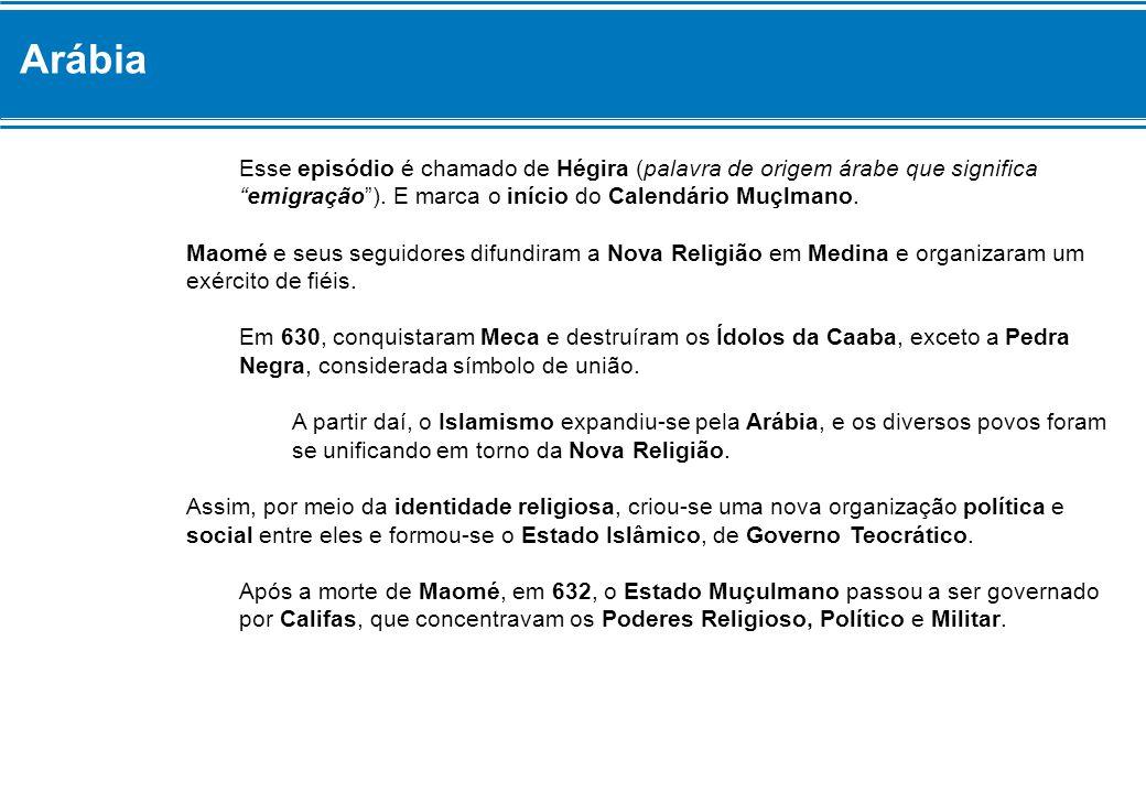 """Arábia Esse episódio é chamado de Hégira (palavra de origem árabe que significa """"emigração""""). E marca o início do Calendário Muçlmano. Maomé e seus se"""