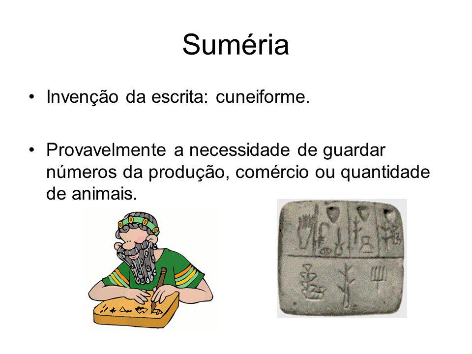 Suméria Invenção da escrita: cuneiforme. Provavelmente a necessidade de guardar números da produção, comércio ou quantidade de animais.
