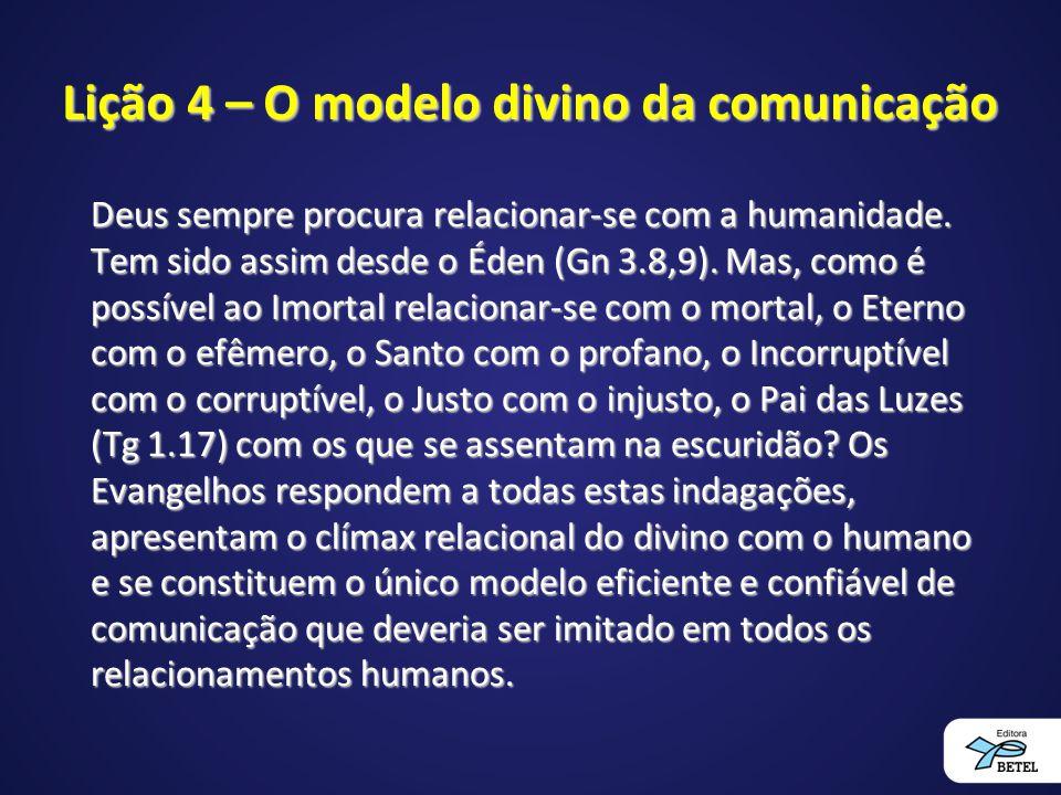 Lição 4 – O modelo divino da comunicação Deus sempre procura relacionar-se com a humanidade. Tem sido assim desde o Éden (Gn 3.8,9). Mas, como é possí