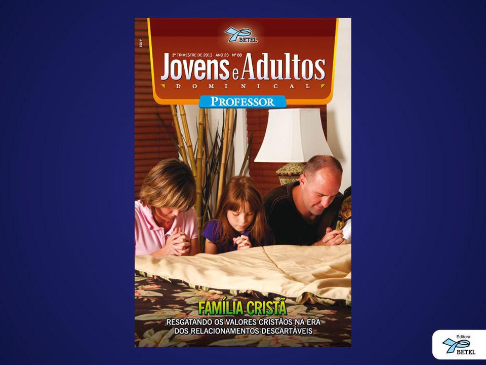 Programa Inteligente de Memorização Família Cristã Resgatando os valores cristãos na era dos relacionamentos descartáveis 3º Trimestre de 2013