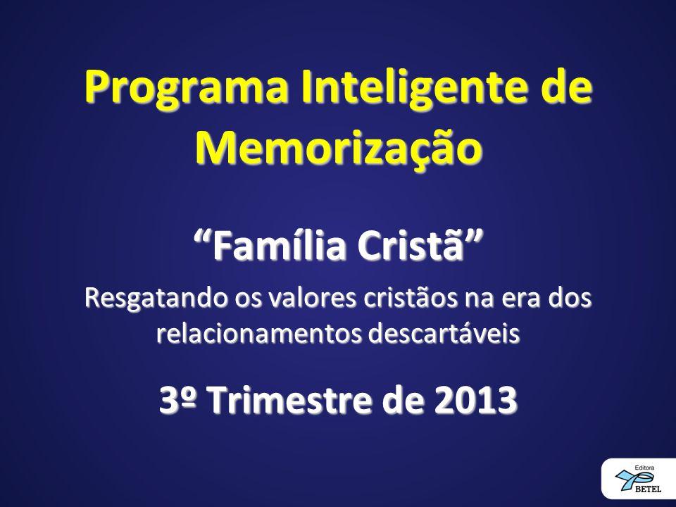 """Programa Inteligente de Memorização """"Família Cristã"""" Resgatando os valores cristãos na era dos relacionamentos descartáveis 3º Trimestre de 2013"""