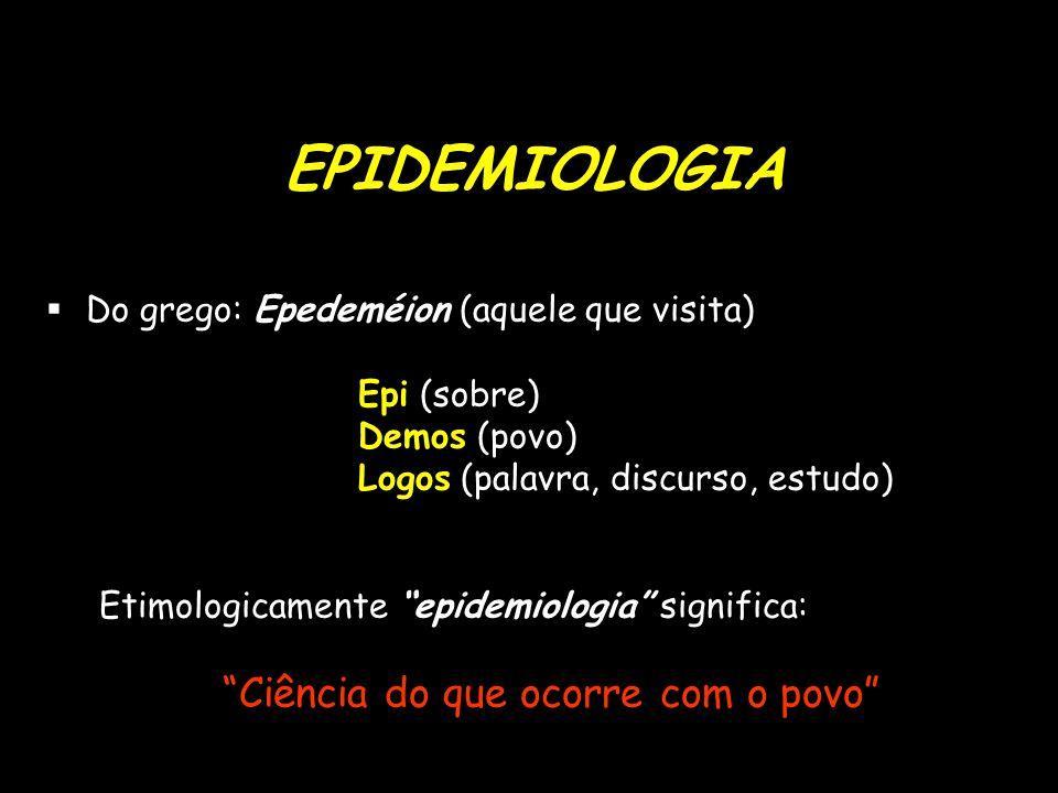 "EPIDEMIOLOGIA  Do grego: Epedeméion (aquele que visita) Epi (sobre) Demos (povo) Logos (palavra, discurso, estudo) Etimologicamente ""epidemiologia"" s"