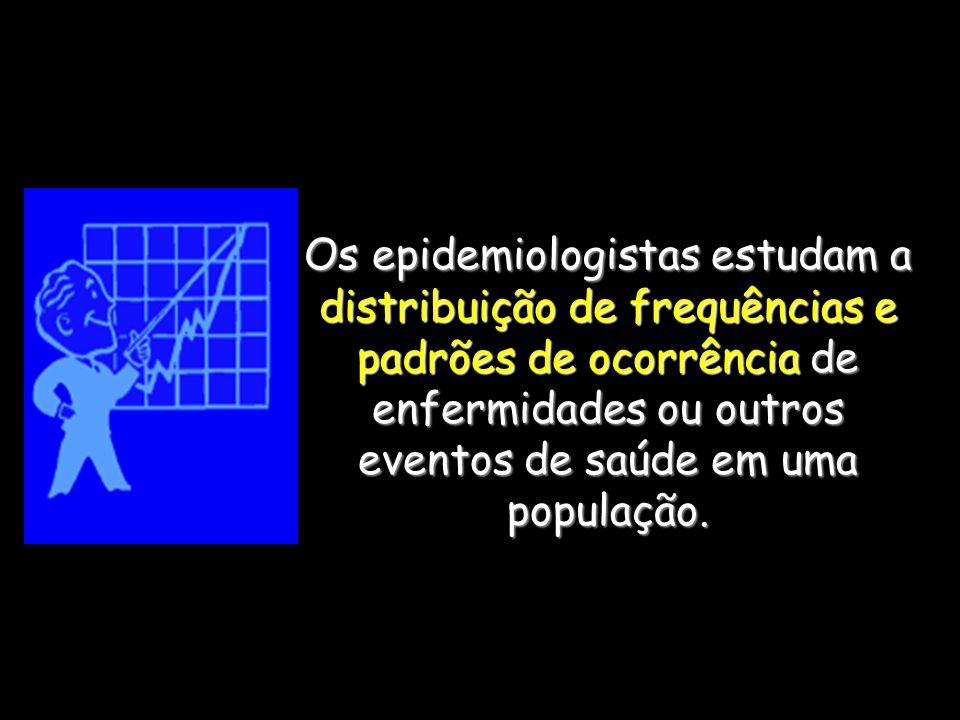 Os epidemiologistas estudam a distribuição de frequências e padrões de ocorrência de enfermidades ou outros eventos de saúde em uma população.
