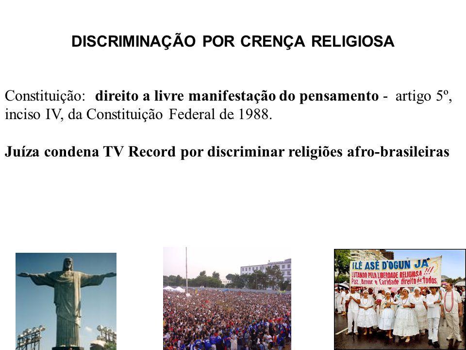 DISCRIMINAÇÃO POR CRENÇA RELIGIOSA Constituição: direito a livre manifestação do pensamento - artigo 5º, inciso IV, da Constituição Federal de 1988. J