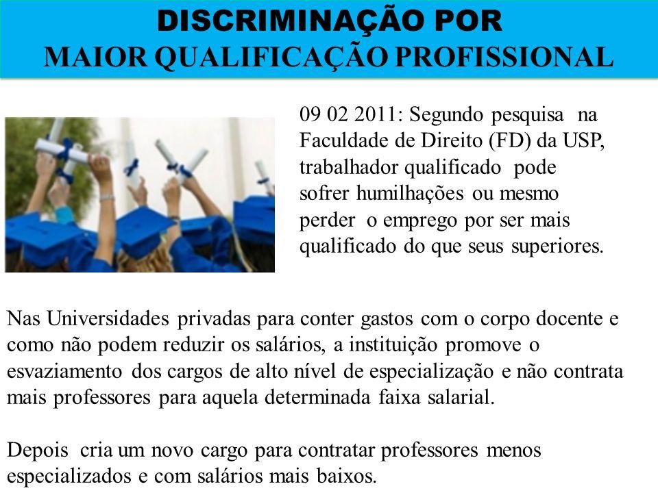 DISCRIMINAÇÃO POR MAIOR QUALIFICAÇÃO PROFISSIONAL DISCRIMINAÇÃO POR MAIOR QUALIFICAÇÃO PROFISSIONAL 09 02 2011: Segundo pesquisa na Faculdade de Direi