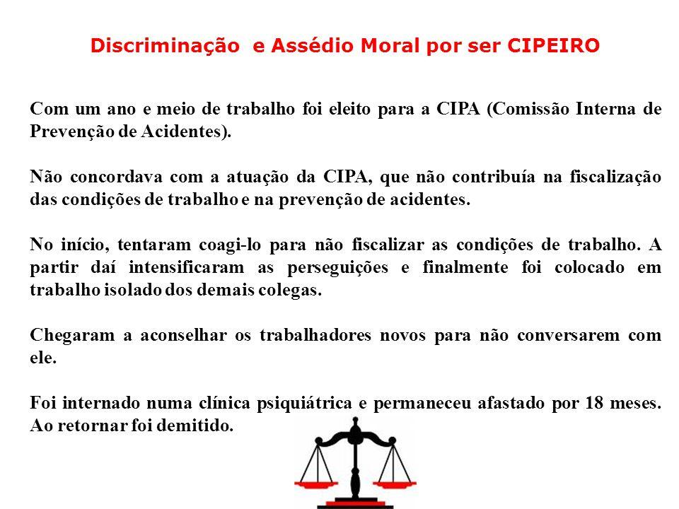 Discriminação e Assédio Moral por ser CIPEIRO Com um ano e meio de trabalho foi eleito para a CIPA (Comissão Interna de Prevenção de Acidentes). Não c