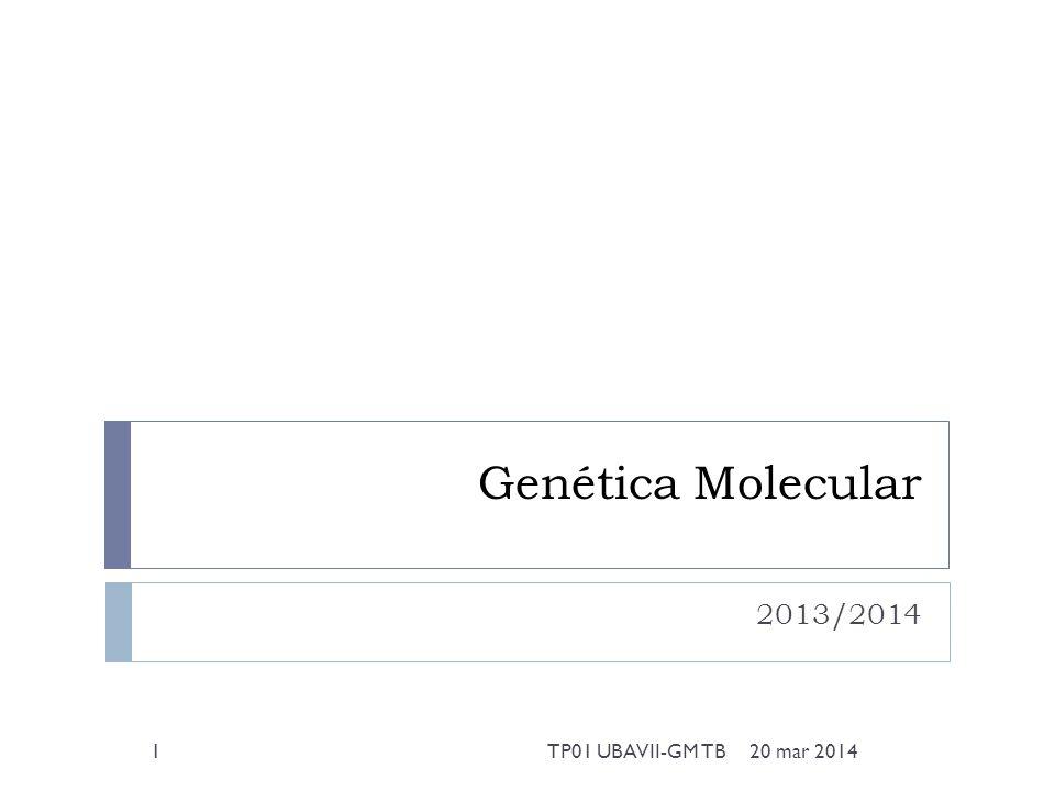 Genética Molecular 2013/2014 20 mar 20141TP01 UBAVII-GM TB