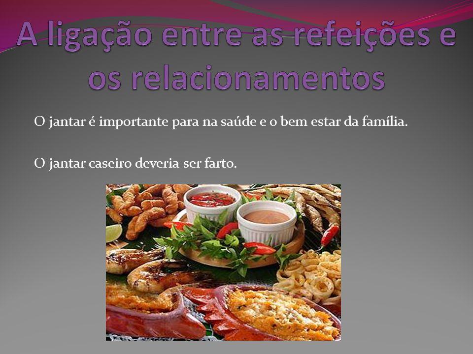 O jantar é importante para na saúde e o bem estar da família. O jantar caseiro deveria ser farto.