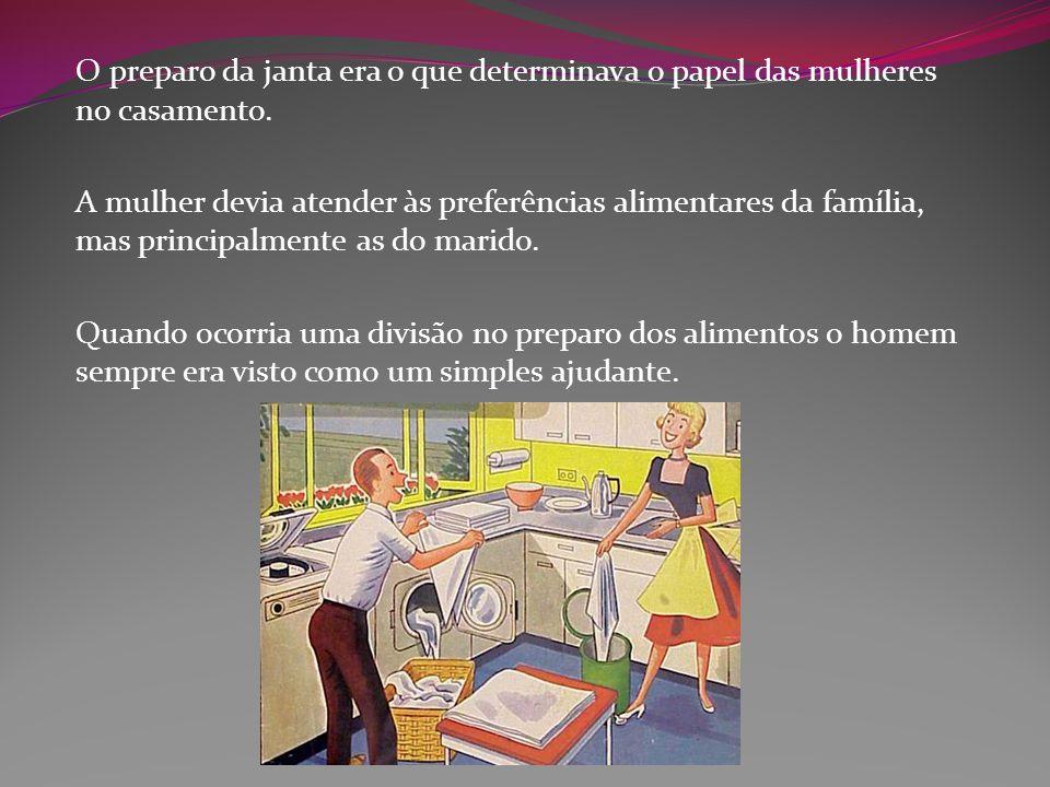O preparo da janta era o que determinava o papel das mulheres no casamento. A mulher devia atender às preferências alimentares da família, mas princip