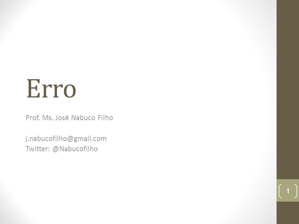 Erro Prof. Ms. José Nabuco Filho j.nabucofilho@gmail.com Twitter: @Nabucofilho 1