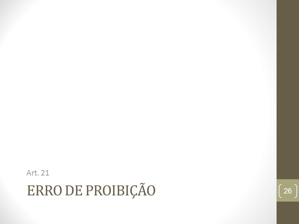 ERRO DE PROIBIÇÃO Art. 21 26