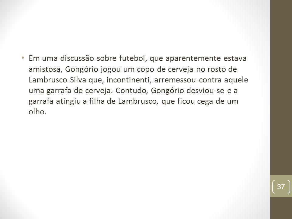 Em uma discussão sobre futebol, que aparentemente estava amistosa, Gongório jogou um copo de cerveja no rosto de Lambrusco Silva que, incontinenti, ar