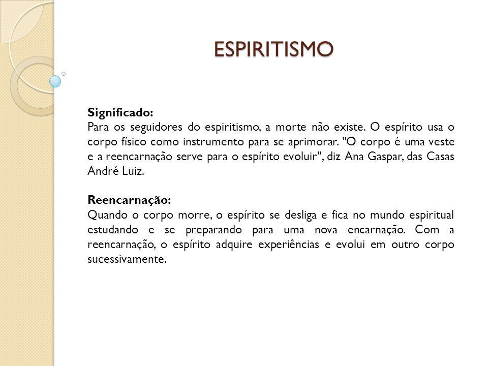 ESPIRITISMO Significado: Para os seguidores do espiritismo, a morte não existe.