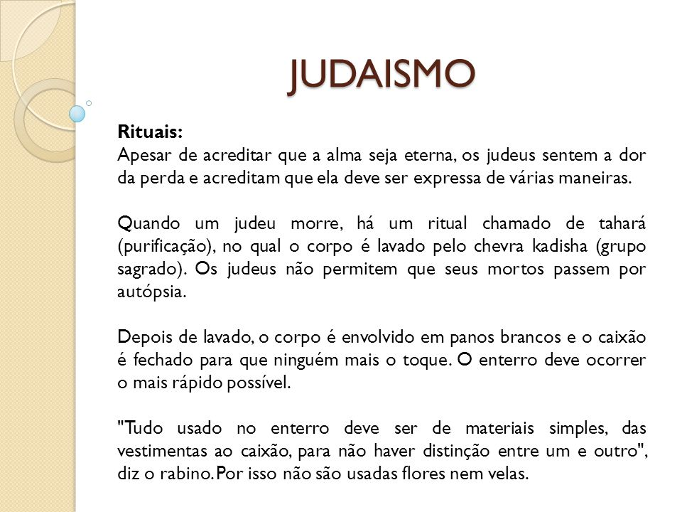 JUDAISMO Rituais: Apesar de acreditar que a alma seja eterna, os judeus sentem a dor da perda e acreditam que ela deve ser expressa de várias maneiras
