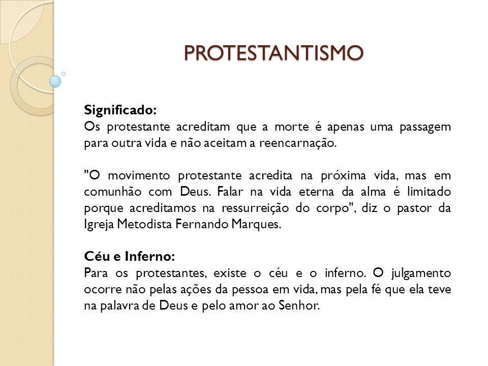 PROTESTANTISMO Significado: Os protestante acreditam que a morte é apenas uma passagem para outra vida e não aceitam a reencarnação.