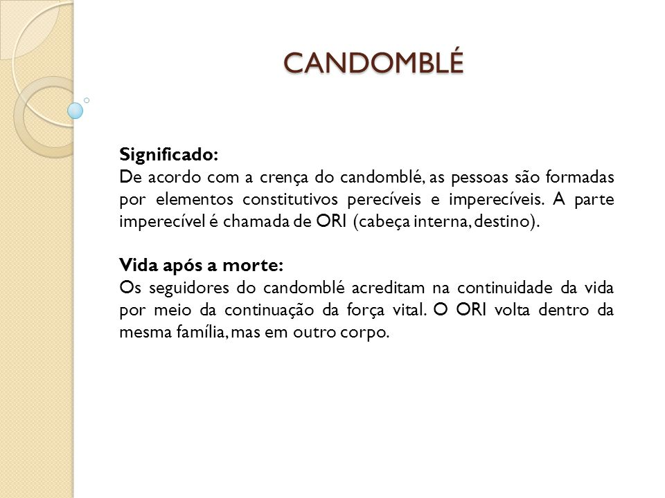 CANDOMBLÉ Significado: De acordo com a crença do candomblé, as pessoas são formadas por elementos constitutivos perecíveis e imperecíveis. A parte imp