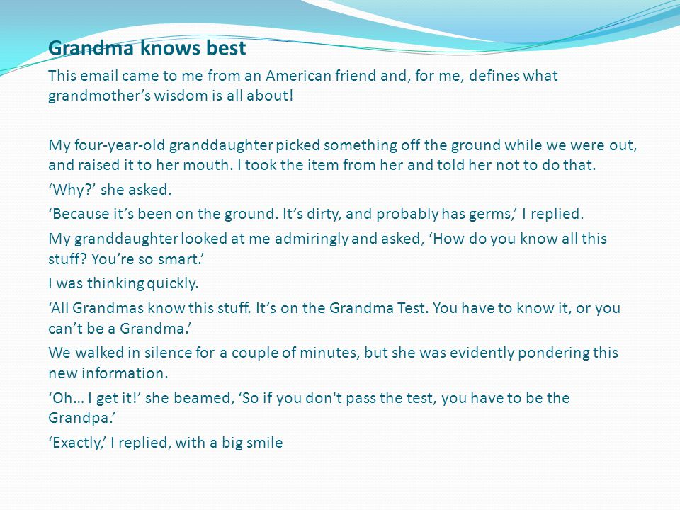 Grandma knows best This email came to me from an American friend and, for me, defines what grandmother's wisdom is all about! My four-year-old grandda