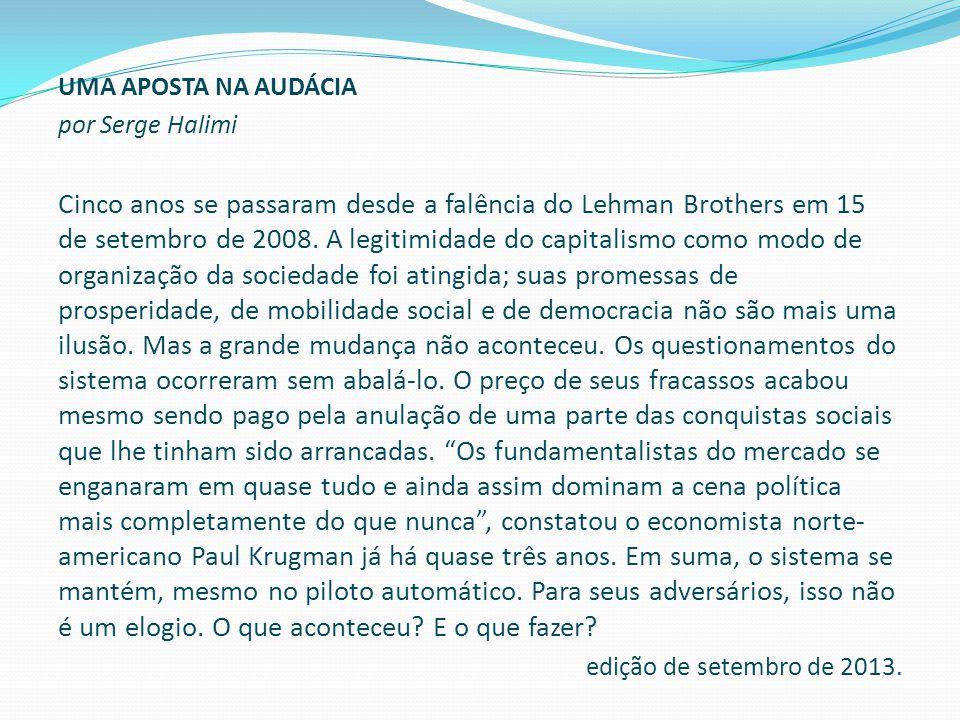 UMA APOSTA NA AUDÁCIA por Serge Halimi Cinco anos se passaram desde a falência do Lehman Brothers em 15 de setembro de 2008.