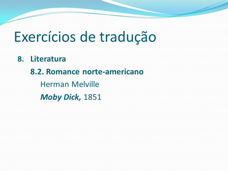 Exercícios de tradução 8. Literatura 8.2. Romance norte-americano Herman Melville Moby Dick, 1851