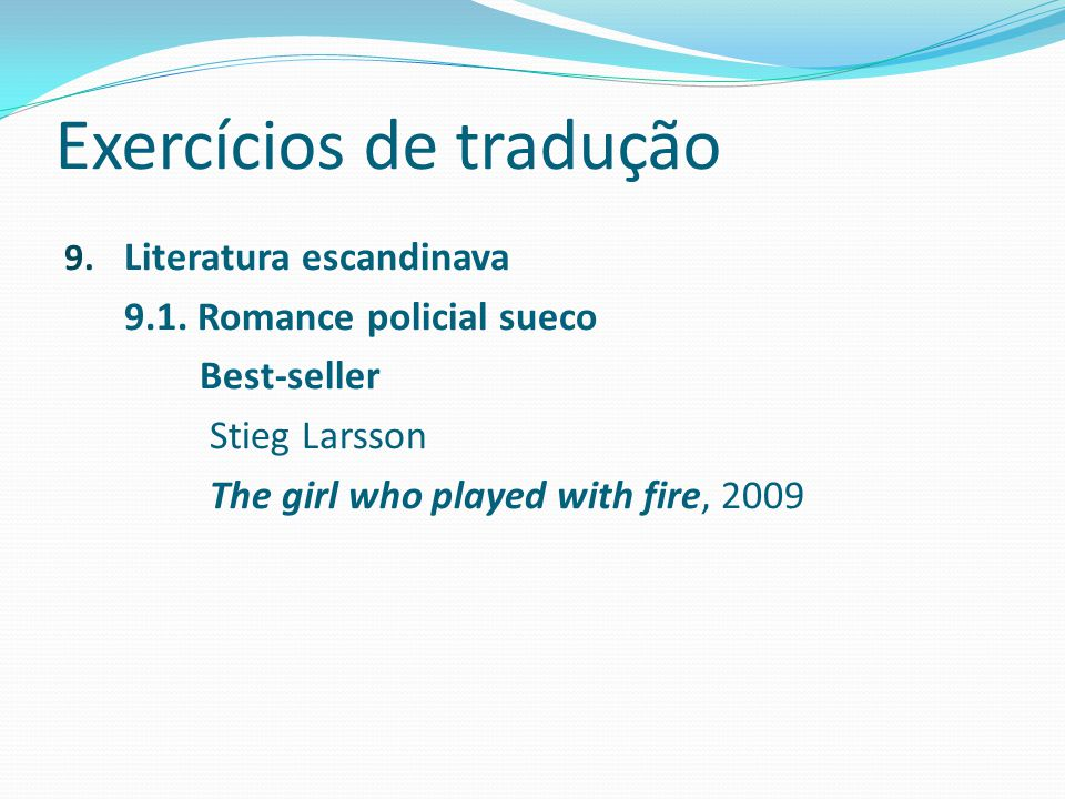 Exercícios de tradução 9. Literatura escandinava 9.1. Romance policial sueco Best-seller Stieg Larsson The girl who played with fire, 2009