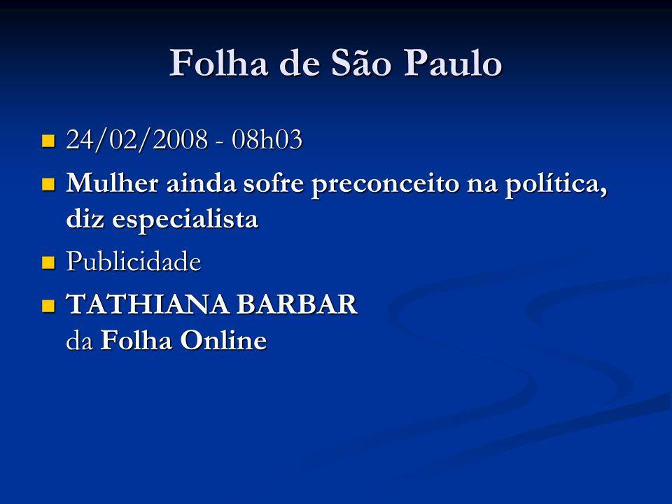 Folha de São Paulo 24/02/2008 - 08h03 24/02/2008 - 08h03 Mulher ainda sofre preconceito na política, diz especialista Mulher ainda sofre preconceito na política, diz especialista Publicidade Publicidade TATHIANA BARBAR da Folha Online TATHIANA BARBAR da Folha Online