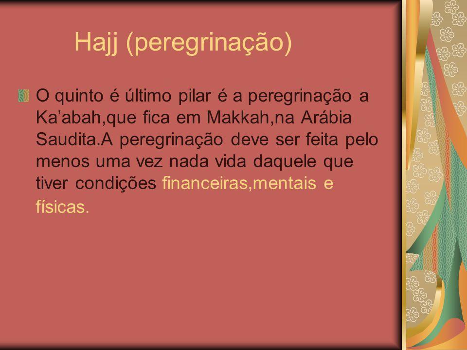Hajj (peregrinação) O quinto é último pilar é a peregrinação a Ka'abah,que fica em Makkah,na Arábia Saudita.A peregrinação deve ser feita pelo menos u
