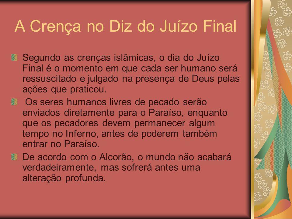 A Crença no Diz do Juízo Final Segundo as crenças islâmicas, o dia do Juízo Final é o momento em que cada ser humano será ressuscitado e julgado na pr