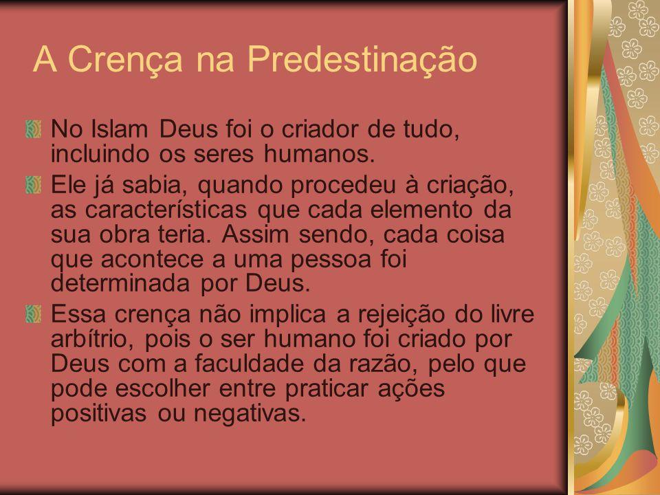 A Crença na Predestinação No Islam Deus foi o criador de tudo, incluindo os seres humanos. Ele já sabia, quando procedeu à criação, as características