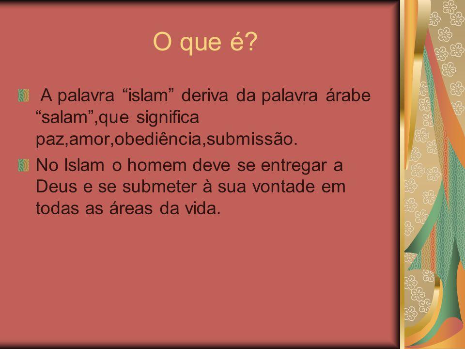 """O que é? A palavra """"islam"""" deriva da palavra árabe """"salam"""",que significa paz,amor,obediência,submissão. No Islam o homem deve se entregar a Deus e se"""