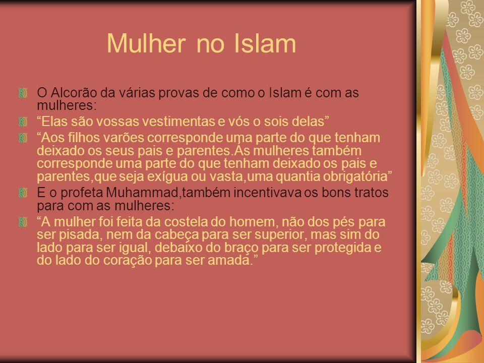 """Mulher no Islam O Alcorão da várias provas de como o Islam é com as mulheres: """"Elas são vossas vestimentas e vós o sois delas"""" """"Aos filhos varões corr"""
