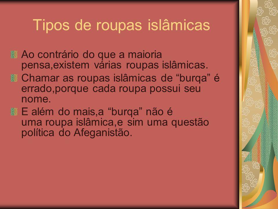 """Tipos de roupas islâmicas Ao contrário do que a maioria pensa,existem várias roupas islâmicas. Chamar as roupas islâmicas de """"burqa"""" é errado,porque c"""