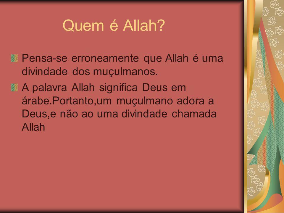 Quem é Allah? Pensa-se erroneamente que Allah é uma divindade dos muçulmanos. A palavra Allah significa Deus em árabe.Portanto,um muçulmano adora a De