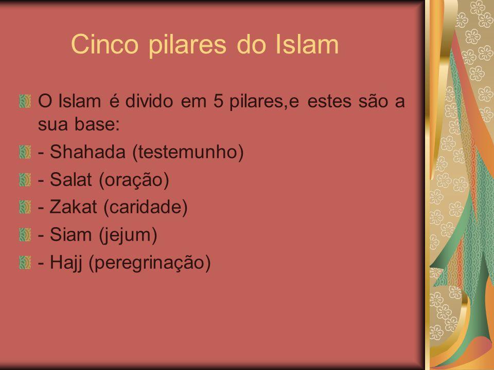 Cinco pilares do Islam O Islam é divido em 5 pilares,e estes são a sua base: - Shahada (testemunho) - Salat (oração) - Zakat (caridade) - Siam (jejum)